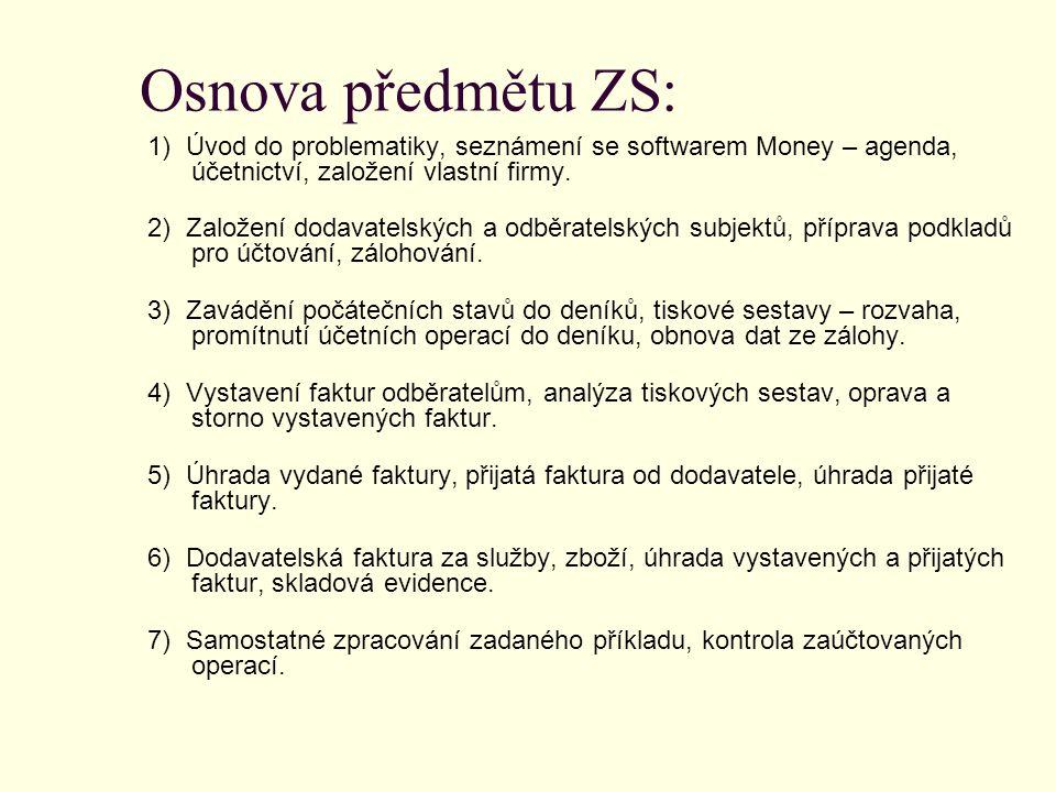 Osnova předmětu ZS: 1) Úvod do problematiky, seznámení se softwarem Money – agenda, účetnictví, založení vlastní firmy. 2) Založení dodavatelských a o