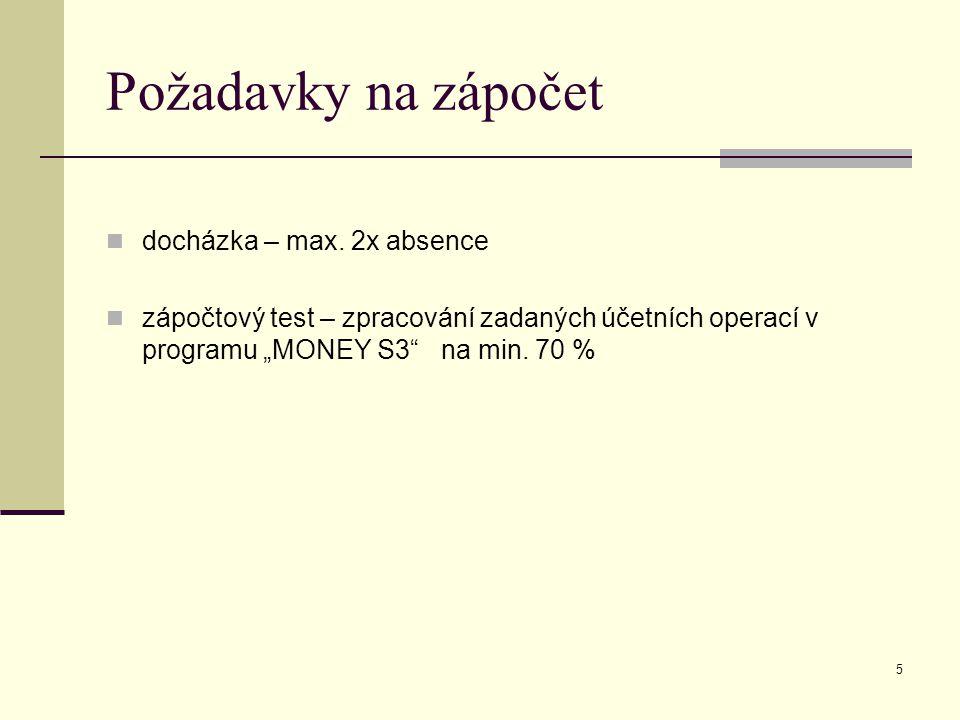 """5 Požadavky na zápočet docházka – max. 2x absence zápočtový test – zpracování zadaných účetních operací v programu """"MONEY S3"""" na min. 70 %"""