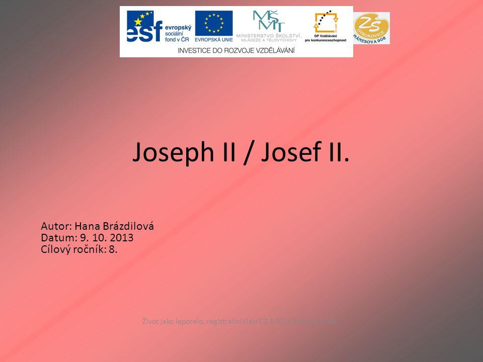 Joseph II / Josef II. Život jako leporelo, registrační číslo CZ.1.07/1.4.00/21.3763 Autor: Hana Brázdilová Datum: 9. 10. 2013 Cílový ročník: 8.