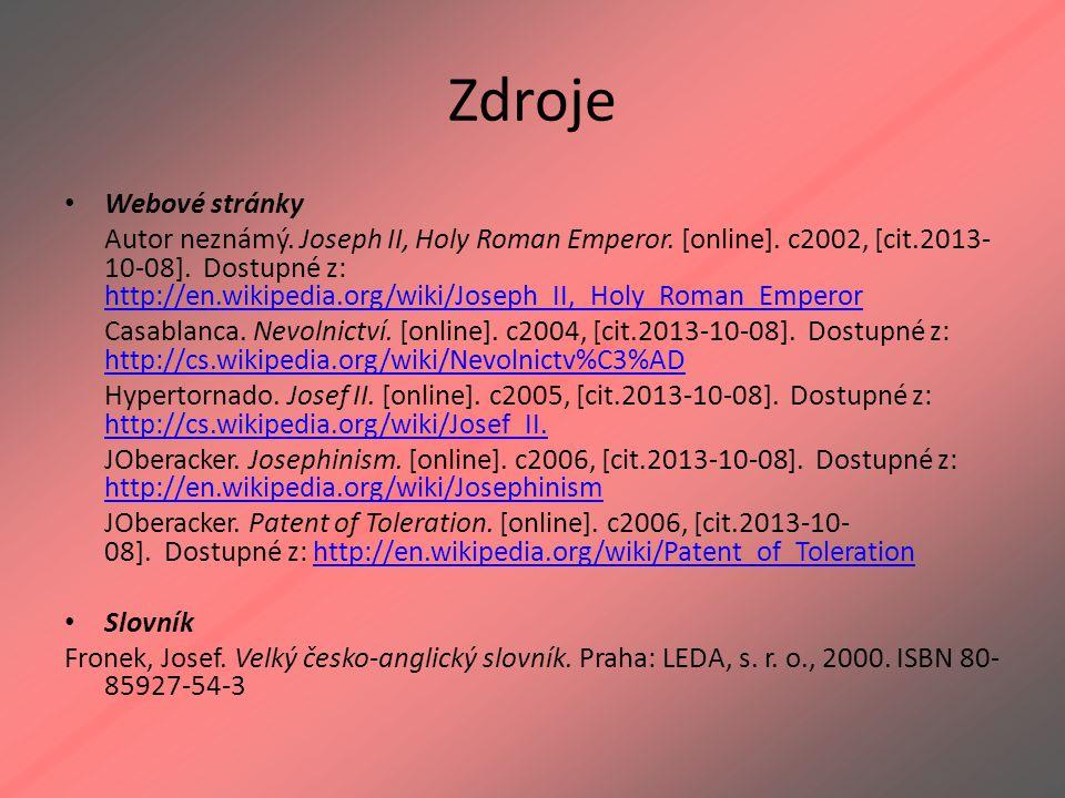 Zdroje Webové stránky Autor neznámý. Joseph II, Holy Roman Emperor. [online]. c2002, [cit.2013- 10-08]. Dostupné z: http://en.wikipedia.org/wiki/Josep
