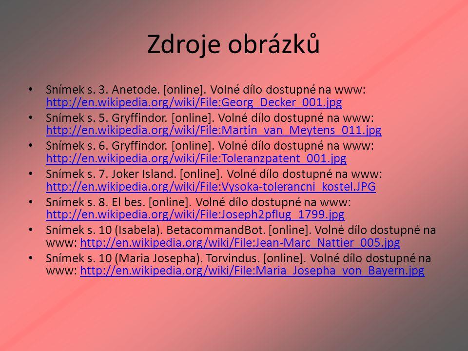 Zdroje obrázků Snímek s. 3. Anetode. [online]. Volné dílo dostupné na www: http://en.wikipedia.org/wiki/File:Georg_Decker_001.jpg http://en.wikipedia.