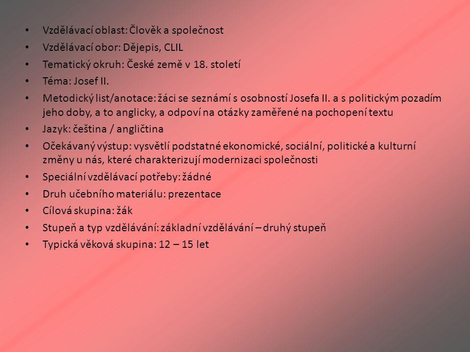 Vzdělávací oblast: Člověk a společnost Vzdělávací obor: Dějepis, CLIL Tematický okruh: České země v 18. století Téma: Josef II. Metodický list/anotace
