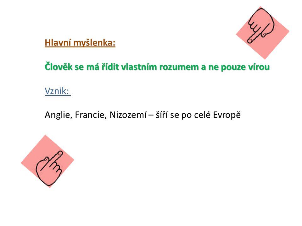 Hlavní myšlenka: Člověk se má řídit vlastním rozumem a ne pouze vírou Vznik: Anglie, Francie, Nizozemí – šíří se po celé Evropě