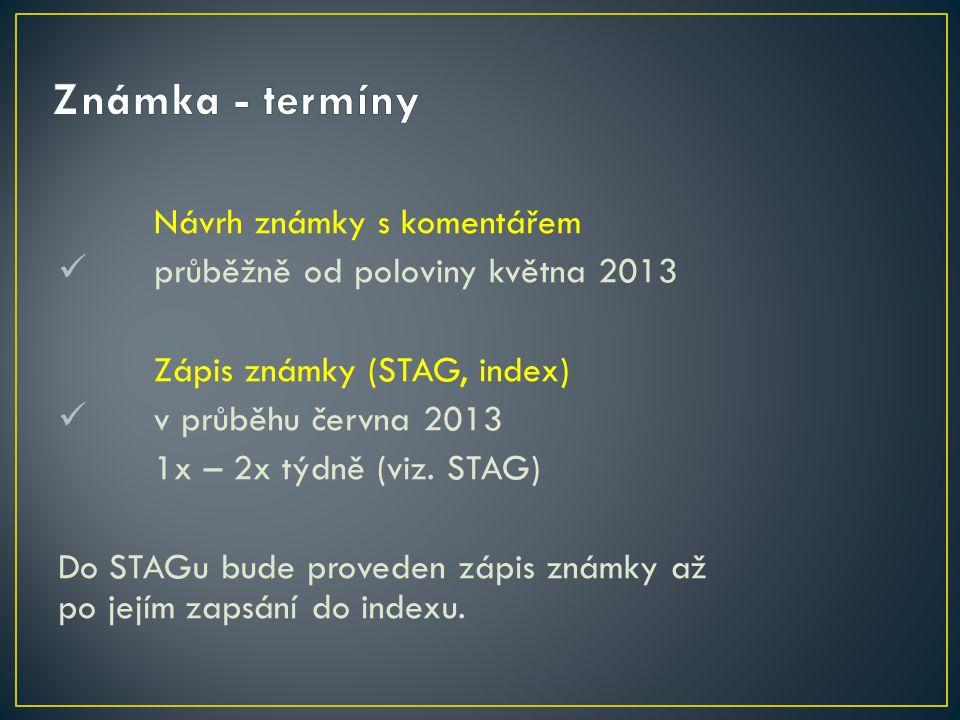 Návrh známky s komentářem průběžně od poloviny května 2013 Zápis známky (STAG, index) v průběhu června 2013 1x – 2x týdně (viz.