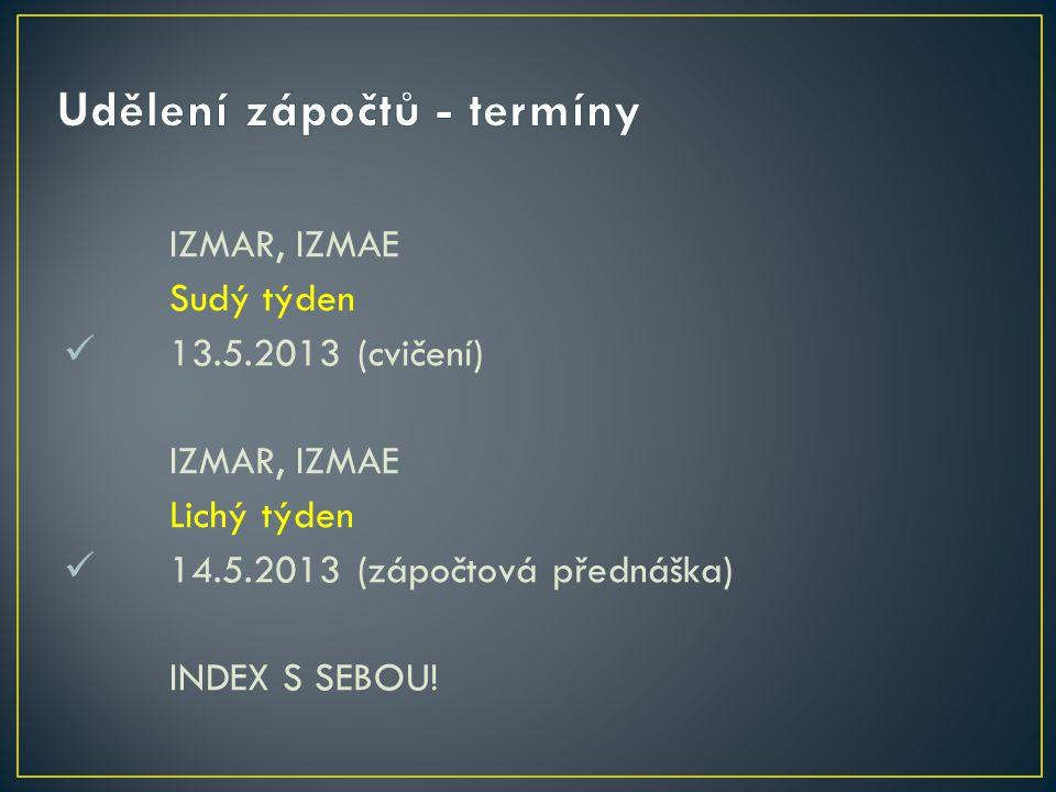 IZMAR, IZMAE Sudý týden 13.5.2013 (cvičení) IZMAR, IZMAE Lichý týden 14.5.2013 (zápočtová přednáška) INDEX S SEBOU!