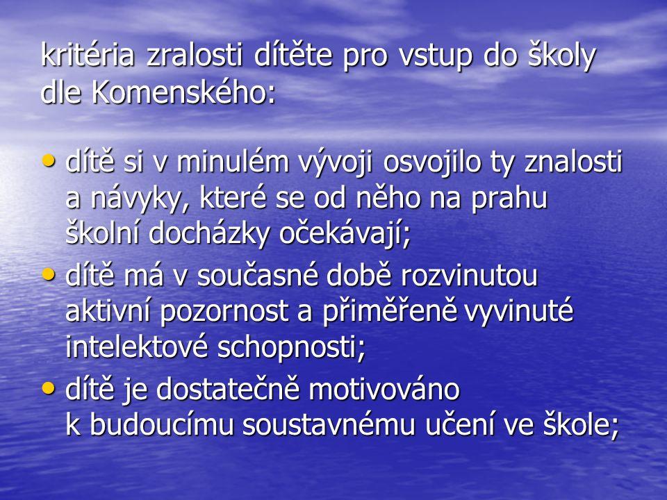 kritéria zralosti dítěte pro vstup do školy dle Komenského: dítě si v minulém vývoji osvojilo ty znalosti a návyky, které se od něho na prahu školní d