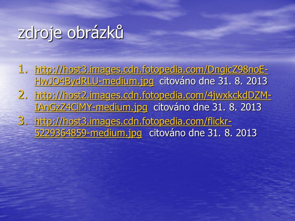 zdroje obrázků 1. http://host3.images.cdn.fotopedia.com/DngicZ98noE- HwJO4BydRLU-medium.jpg citováno dne 31. 8. 2013 http://host3.images.cdn.fotopedia