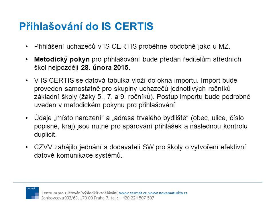 Centrum pro zjišťování výsledků vzdělávání, www.cermat.cz, www.novamaturita.cz Jankovcova 933/63, 170 00 Praha 7, tel.: +420 224 507 507 Přihlašování do IS CERTIS Přihlášení uchazečů v IS CERTIS proběhne obdobně jako u MZ.