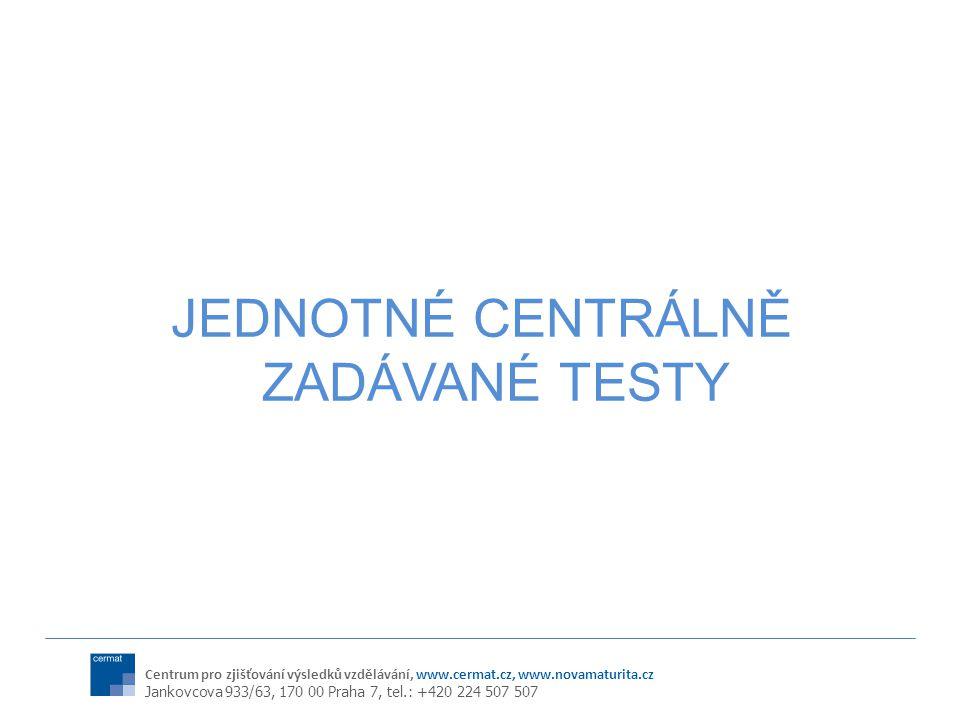 Centrum pro zjišťování výsledků vzdělávání, www.cermat.cz, www.novamaturita.cz Jankovcova 933/63, 170 00 Praha 7, tel.: +420 224 507 507 JEDNOTNÉ CENTRÁLNĚ ZADÁVANÉ TESTY