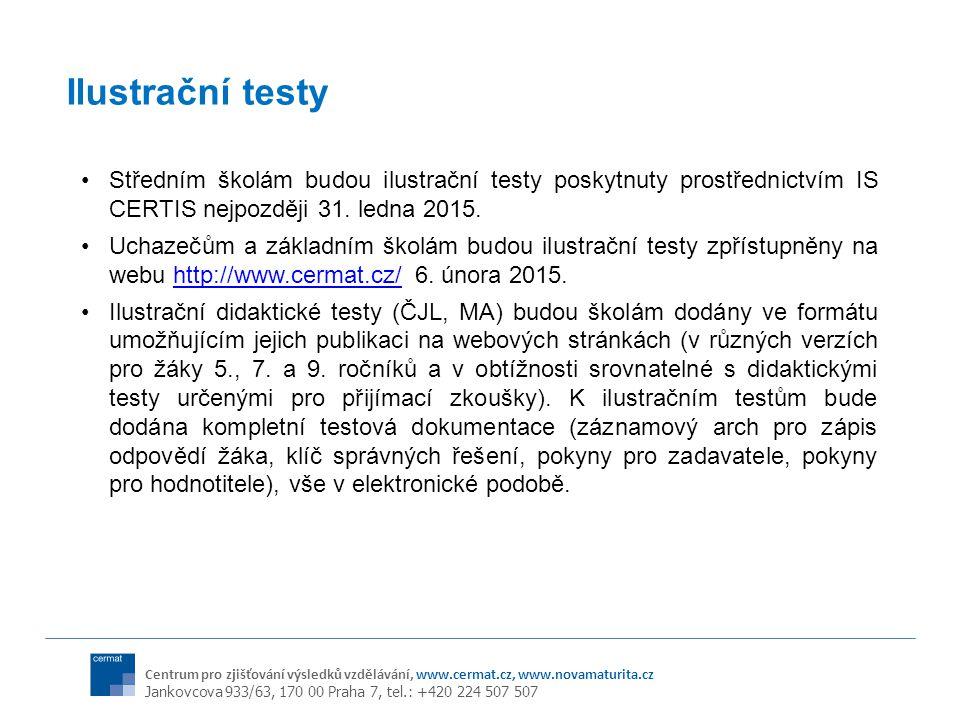 Centrum pro zjišťování výsledků vzdělávání, www.cermat.cz, www.novamaturita.cz Jankovcova 933/63, 170 00 Praha 7, tel.: +420 224 507 507 Ilustrační testy Středním školám budou ilustrační testy poskytnuty prostřednictvím IS CERTIS nejpozději 31.