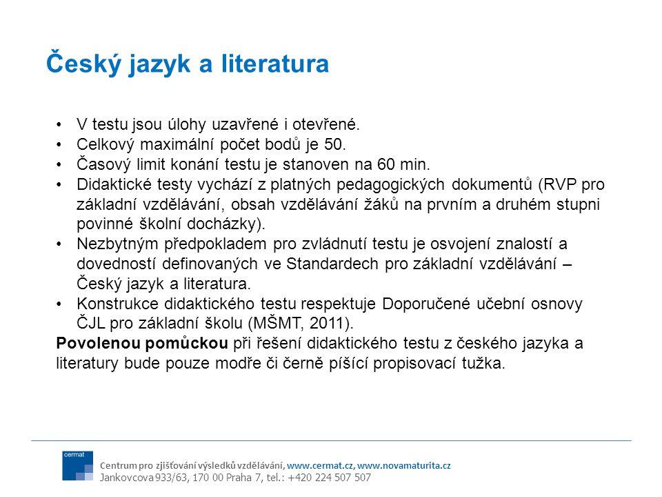Centrum pro zjišťování výsledků vzdělávání, www.cermat.cz, www.novamaturita.cz Jankovcova 933/63, 170 00 Praha 7, tel.: +420 224 507 507 Český jazyk a literatura V testu jsou úlohy uzavřené i otevřené.