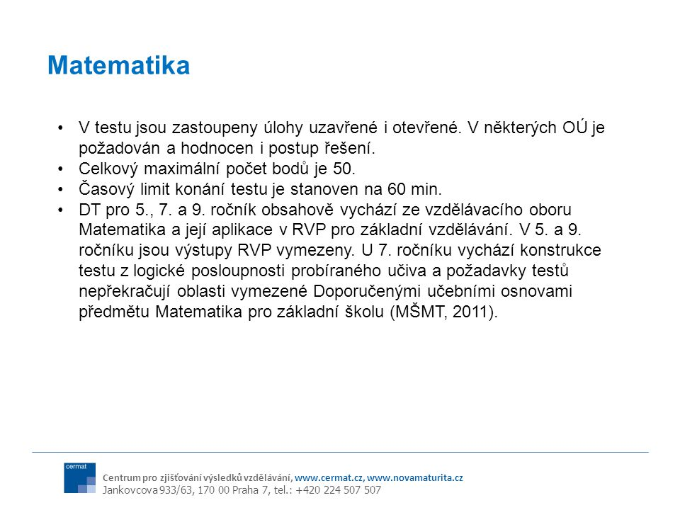Centrum pro zjišťování výsledků vzdělávání, www.cermat.cz, www.novamaturita.cz Jankovcova 933/63, 170 00 Praha 7, tel.: +420 224 507 507 Matematika V testu jsou zastoupeny úlohy uzavřené i otevřené.