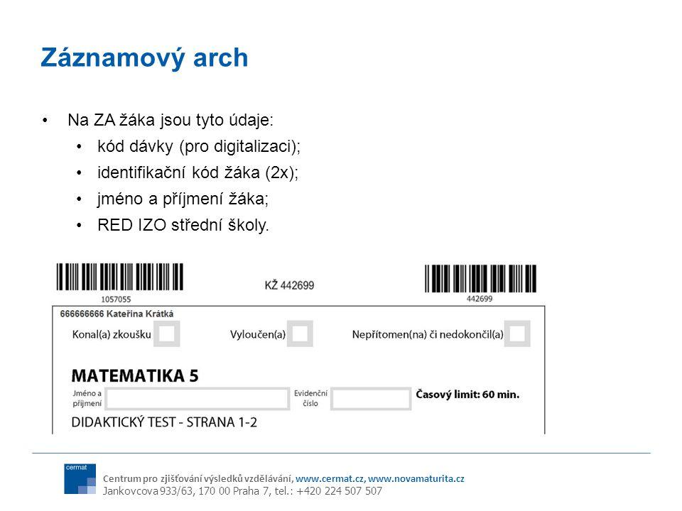 Centrum pro zjišťování výsledků vzdělávání, www.cermat.cz, www.novamaturita.cz Jankovcova 933/63, 170 00 Praha 7, tel.: +420 224 507 507 Záznamový arch Na ZA žáka jsou tyto údaje: kód dávky (pro digitalizaci); identifikační kód žáka (2x); jméno a příjmení žáka; RED IZO střední školy.