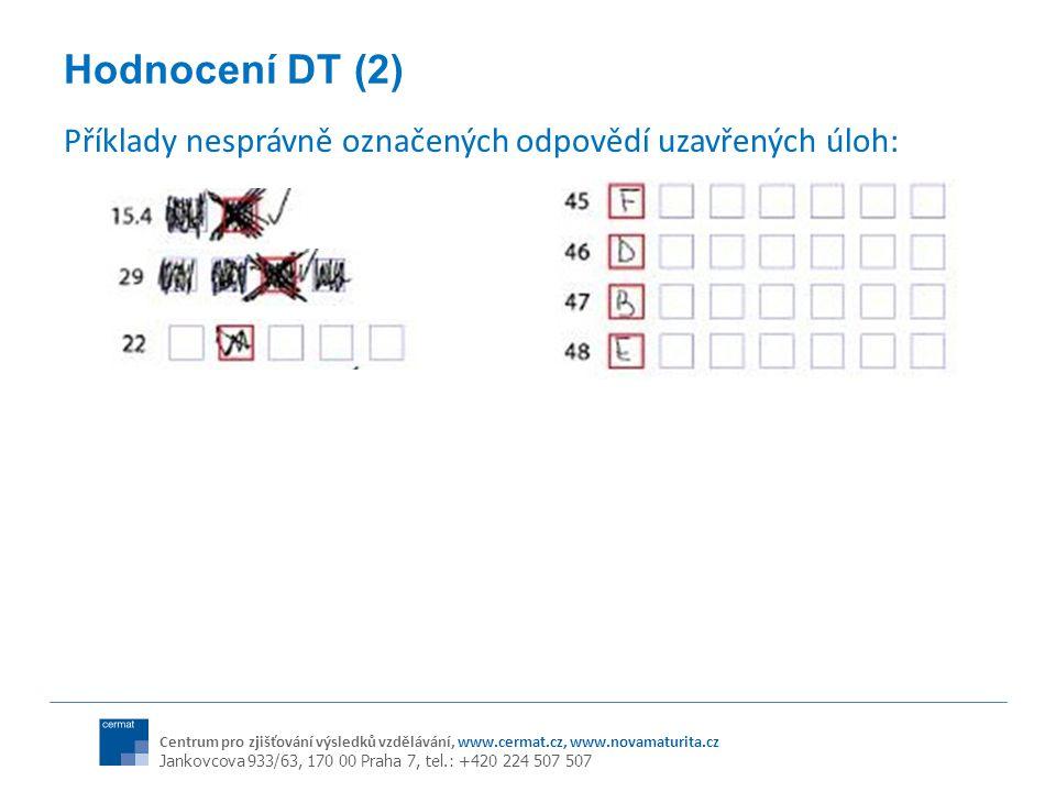 Centrum pro zjišťování výsledků vzdělávání, www.cermat.cz, www.novamaturita.cz Jankovcova 933/63, 170 00 Praha 7, tel.: +420 224 507 507 Hodnocení DT (2) Příklady nesprávně označených odpovědí uzavřených úloh: