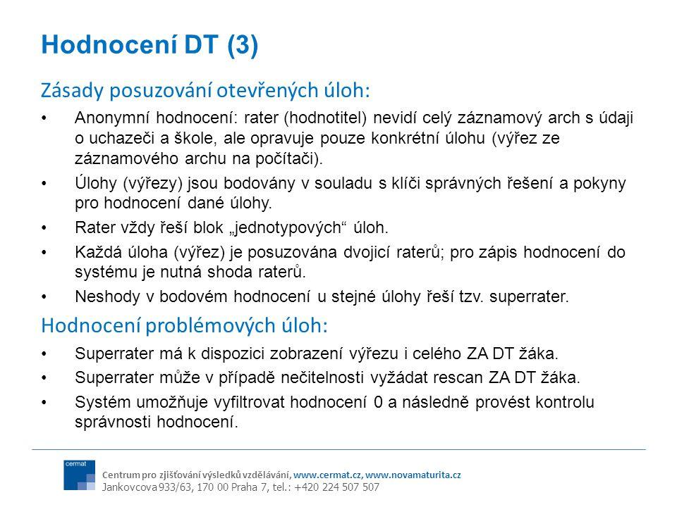 Centrum pro zjišťování výsledků vzdělávání, www.cermat.cz, www.novamaturita.cz Jankovcova 933/63, 170 00 Praha 7, tel.: +420 224 507 507 Hodnocení DT (3) Zásady posuzování otevřených úloh: Anonymní hodnocení: rater (hodnotitel) nevidí celý záznamový arch s údaji o uchazeči a škole, ale opravuje pouze konkrétní úlohu (výřez ze záznamového archu na počítači).