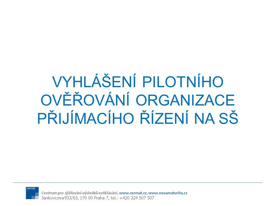 Centrum pro zjišťování výsledků vzdělávání, www.cermat.cz, www.novamaturita.cz Jankovcova 933/63, 170 00 Praha 7, tel.: +420 224 507 507 VYHLÁŠENÍ PILOTNÍHO OVĚŘOVÁNÍ ORGANIZACE PŘIJÍMACÍHO ŘÍZENÍ NA SŠ