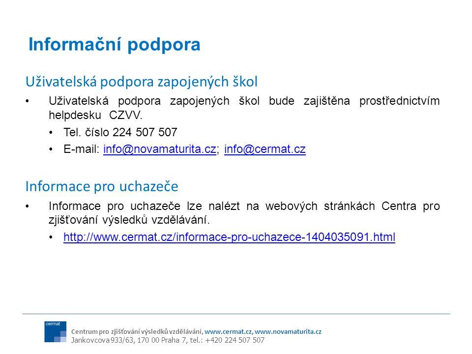 Centrum pro zjišťování výsledků vzdělávání, www.cermat.cz, www.novamaturita.cz Jankovcova 933/63, 170 00 Praha 7, tel.: +420 224 507 507 Informační podpora Uživatelská podpora zapojených škol Uživatelská podpora zapojených škol bude zajištěna prostřednictvím helpdesku CZVV.
