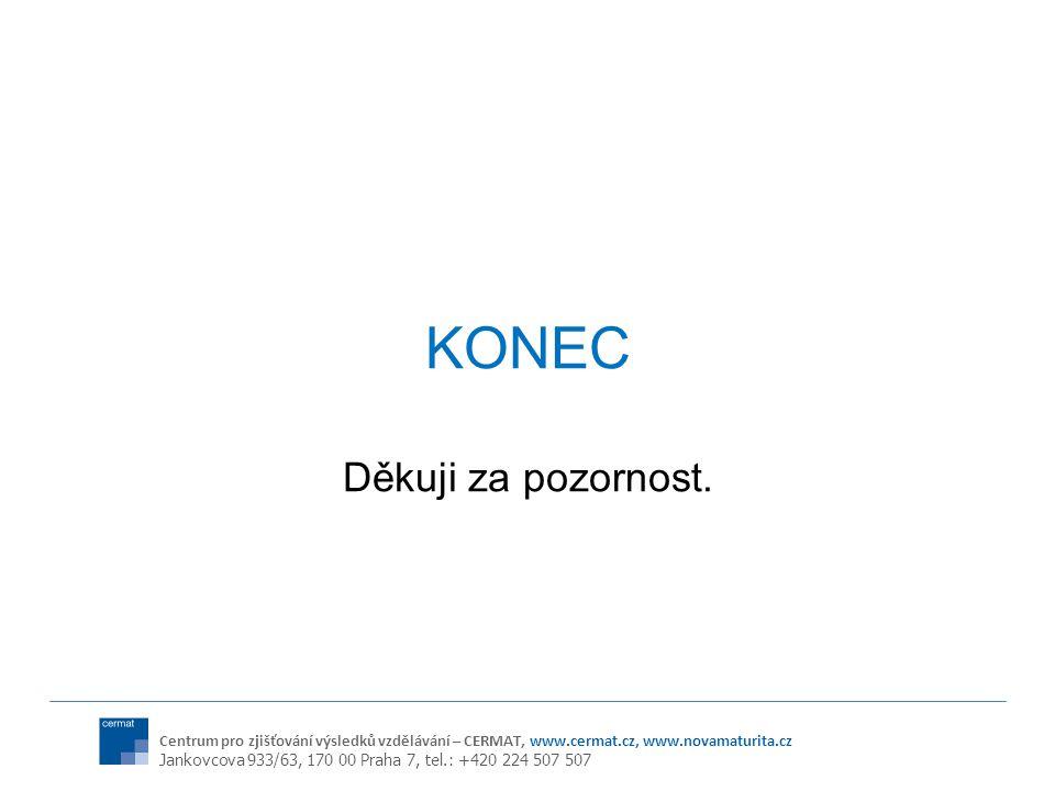 Centrum pro zjišťování výsledků vzdělávání – CERMAT, www.cermat.cz, www.novamaturita.cz Jankovcova 933/63, 170 00 Praha 7, tel.: +420 224 507 507 KONEC Děkuji za pozornost.