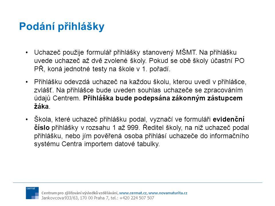 Centrum pro zjišťování výsledků vzdělávání, www.cermat.cz, www.novamaturita.cz Jankovcova 933/63, 170 00 Praha 7, tel.: +420 224 507 507 Podání přihlášky Uchazeč použije formulář přihlášky stanovený MŠMT.