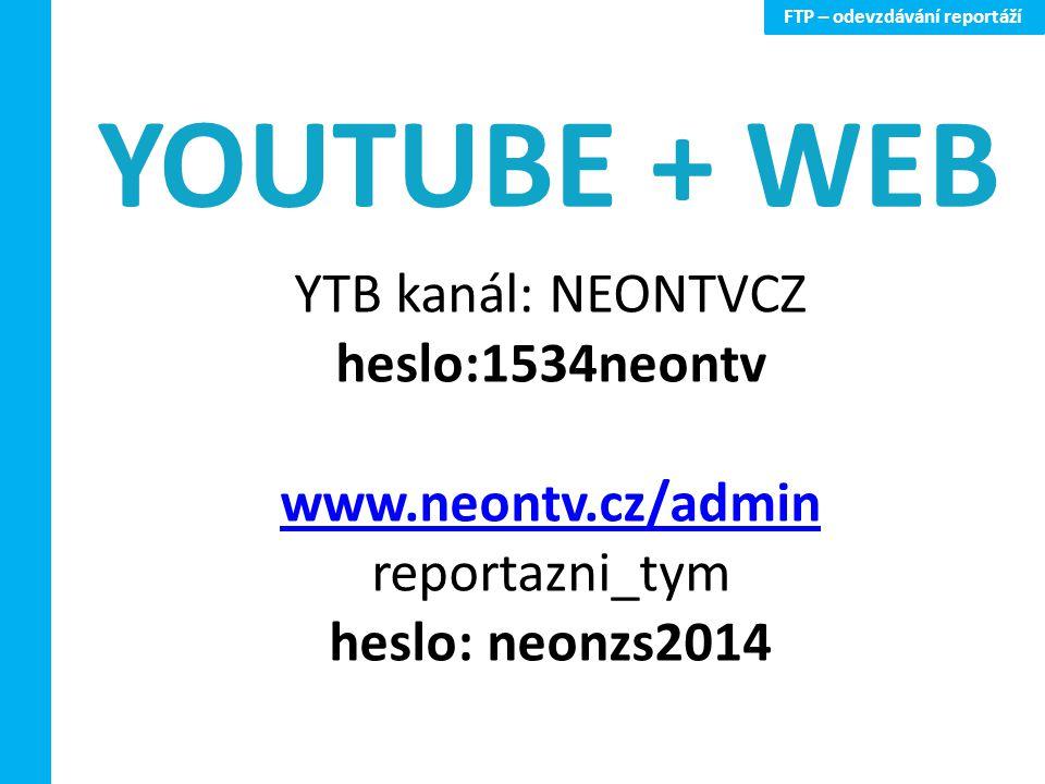 FTP – odevzdávání reportáží YTB kanál: NEONTVCZ heslo:1534neontv www.neontv.cz/admin reportazni_tym heslo: neonzs2014 YOUTUBE + WEB