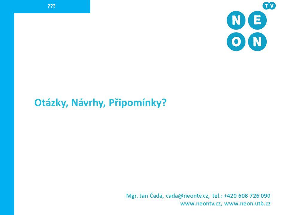 ??? Mgr. Jan Čada, cada@neontv.cz, tel.: +420 608 726 090 www.neontv.cz, www.neon.utb.cz Otázky, Návrhy, Připomínky?