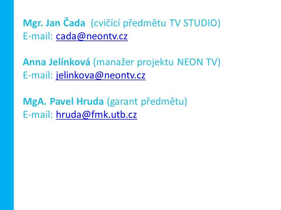 Mgr. Jan Čada (cvičící předmětu TV STUDIO) E-mail: cada@neontv.czcada@neontv.cz Anna Jelínková (manažer projektu NEON TV) E-mail: jelinkova@neontv.czj