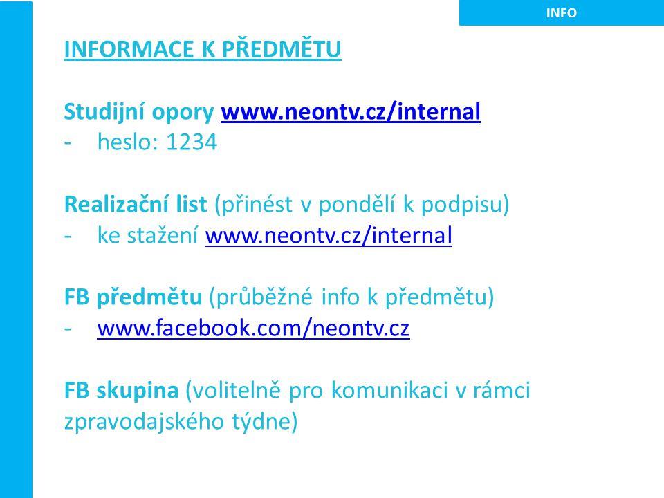 INFORMACE K PŘEDMĚTU Studijní opory www.neontv.cz/internalwww.neontv.cz/internal -heslo: 1234 Realizační list (přinést v pondělí k podpisu) -ke stažen