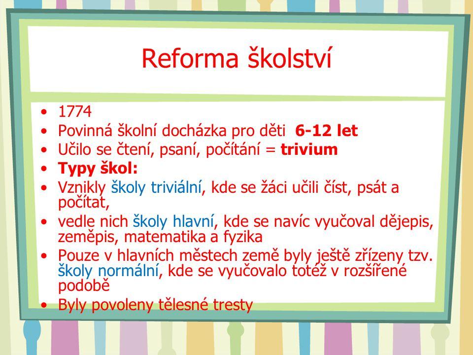 1774 Povinná školní docházka pro děti 6-12 let Učilo se čtení, psaní, počítání = trivium Typy škol: Vznikly školy triviální, kde se žáci učili číst, p