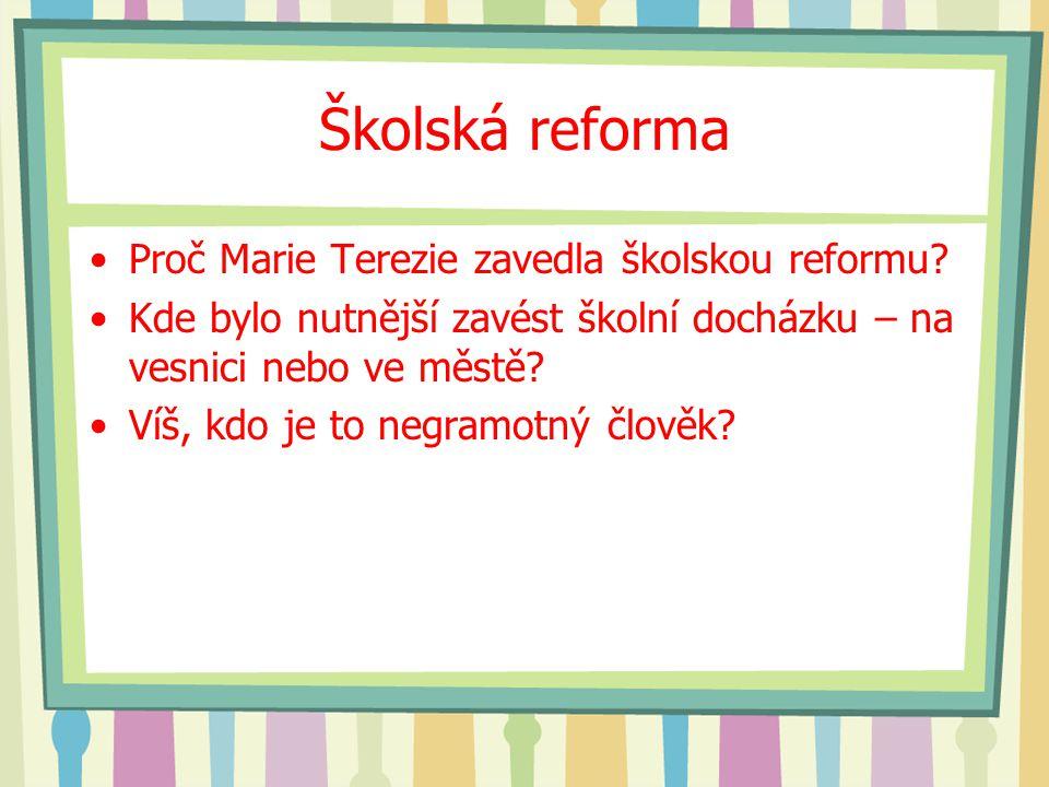 Školská reforma Proč Marie Terezie zavedla školskou reformu? Kde bylo nutnější zavést školní docházku – na vesnici nebo ve městě? Víš, kdo je to negra