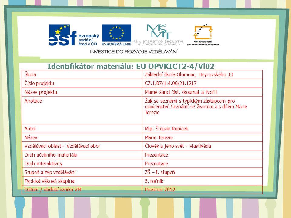 Identifikátor materiálu: EU OPVKICT2-4/Vl02 ŠkolaZákladní škola Olomouc, Heyrovského 33 Číslo projektuCZ.1.07/1.4.00/21.1217 Název projektuMáme šanci číst, zkoumat a tvořit AnotaceŽák se seznámí s typickým zástupcem pro osvícenství.