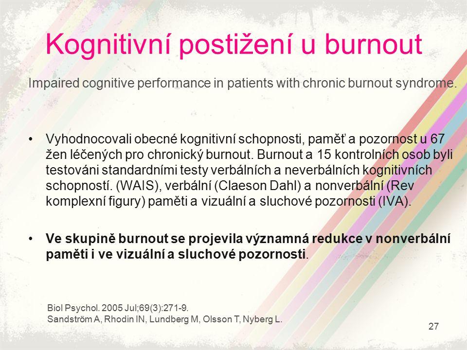 Kognitivní postižení u burnout Impaired cognitive performance in patients with chronic burnout syndrome. Vyhodnocovali obecné kognitivní schopnosti, p