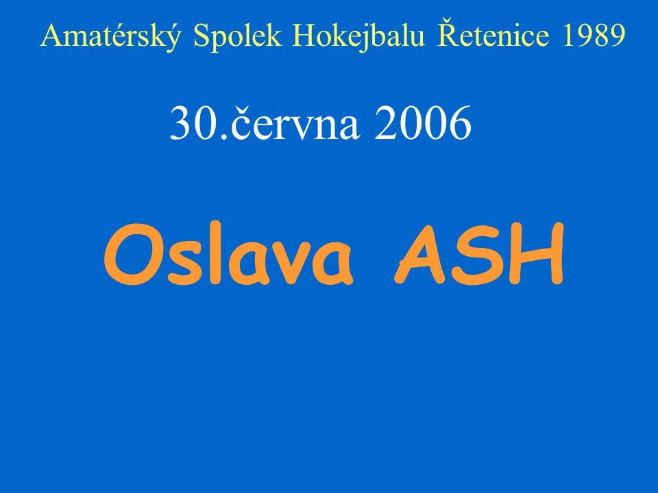 Amatérský Spolek Hokejbalu Řetenice 1989 30.června 2006 Oslava ASH