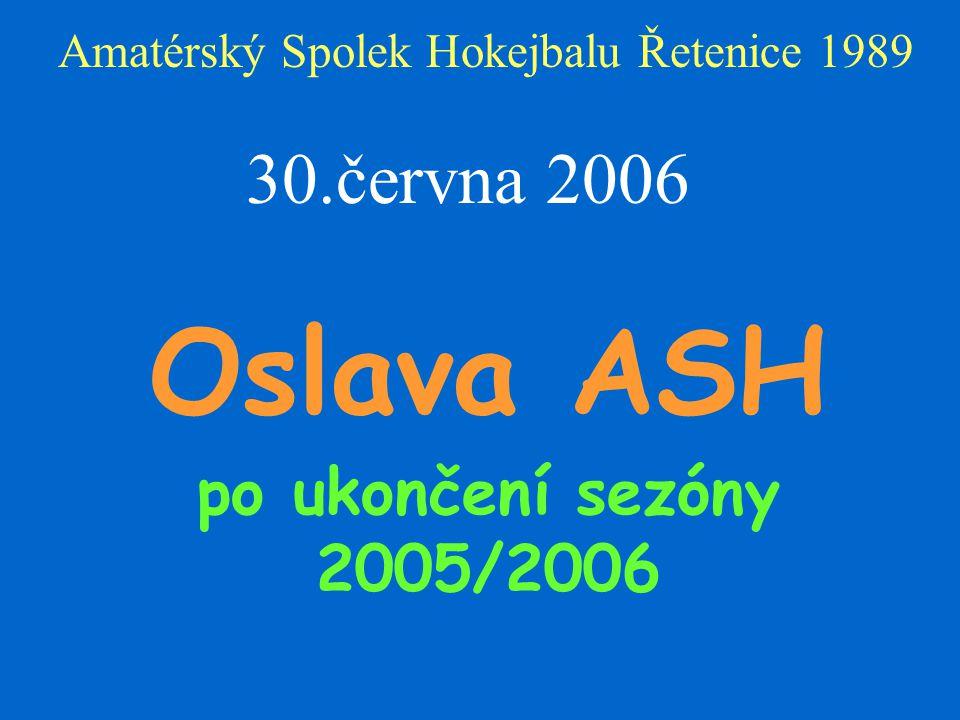 Amatérský Spolek Hokejbalu Řetenice 1989 30.června 2006 Oslava ASH po ukončení sezóny 2005/2006 Karlovo zahrada v Novosedlicích