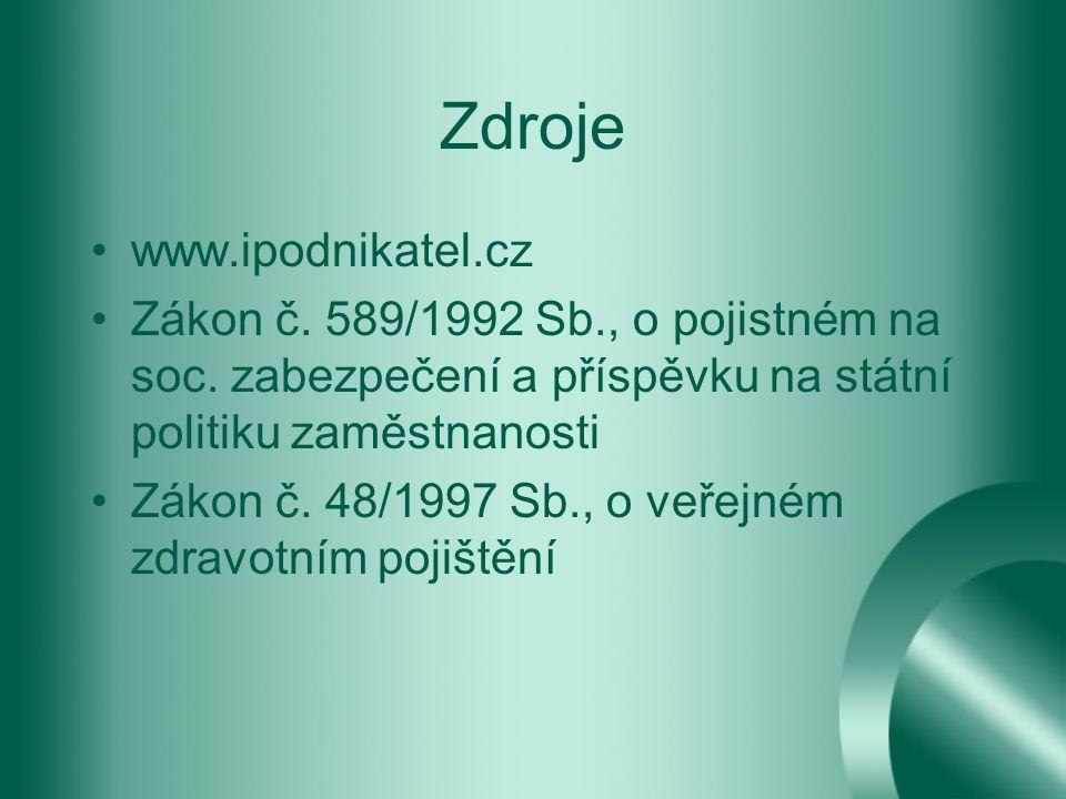 Zdroje www.ipodnikatel.cz Zákon č.589/1992 Sb., o pojistném na soc.
