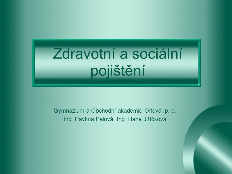 Zdravotní a sociální pojištění Gymnázium a Obchodní akademie Orlová, p.