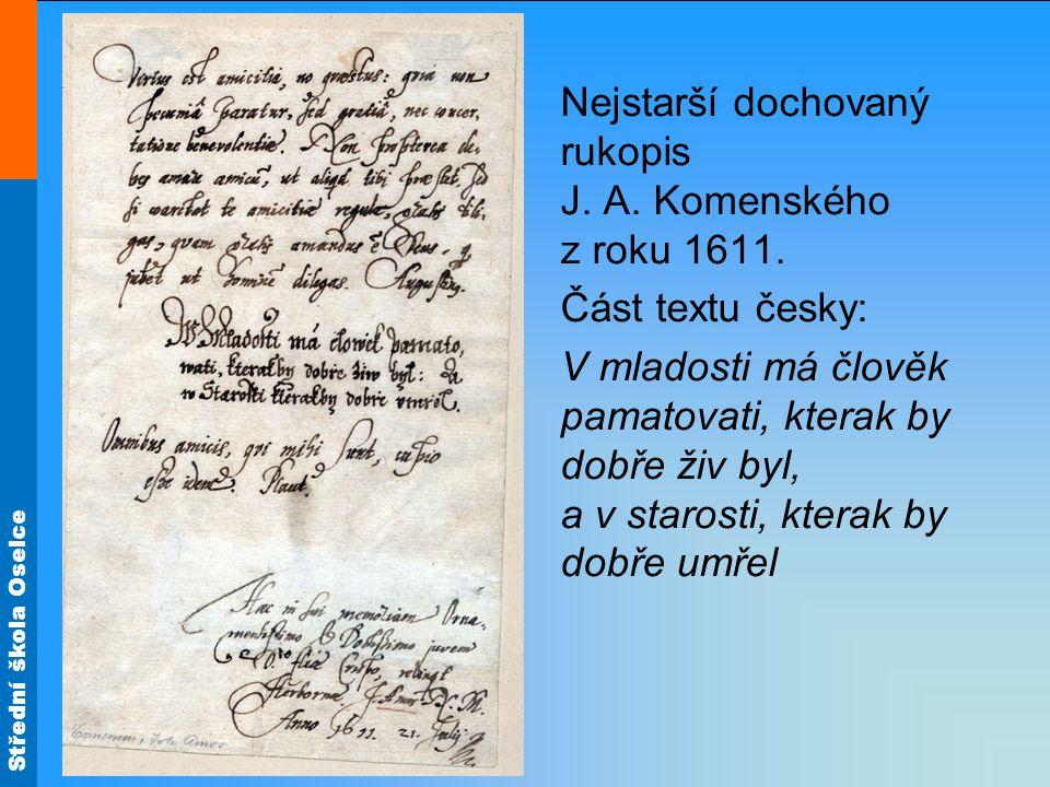 Střední škola Oselce Nejstarší dochovaný rukopis J. A. Komenského z roku 1611. Část textu česky: V mladosti má člověk pamatovati, kterak by dobře živ