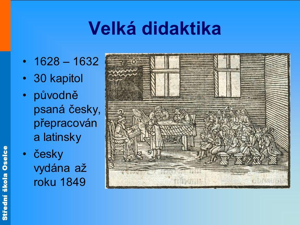 Střední škola Oselce Velká didaktika 1628 – 1632 30 kapitol původně psaná česky, přepracován a latinsky česky vydána až roku 1849