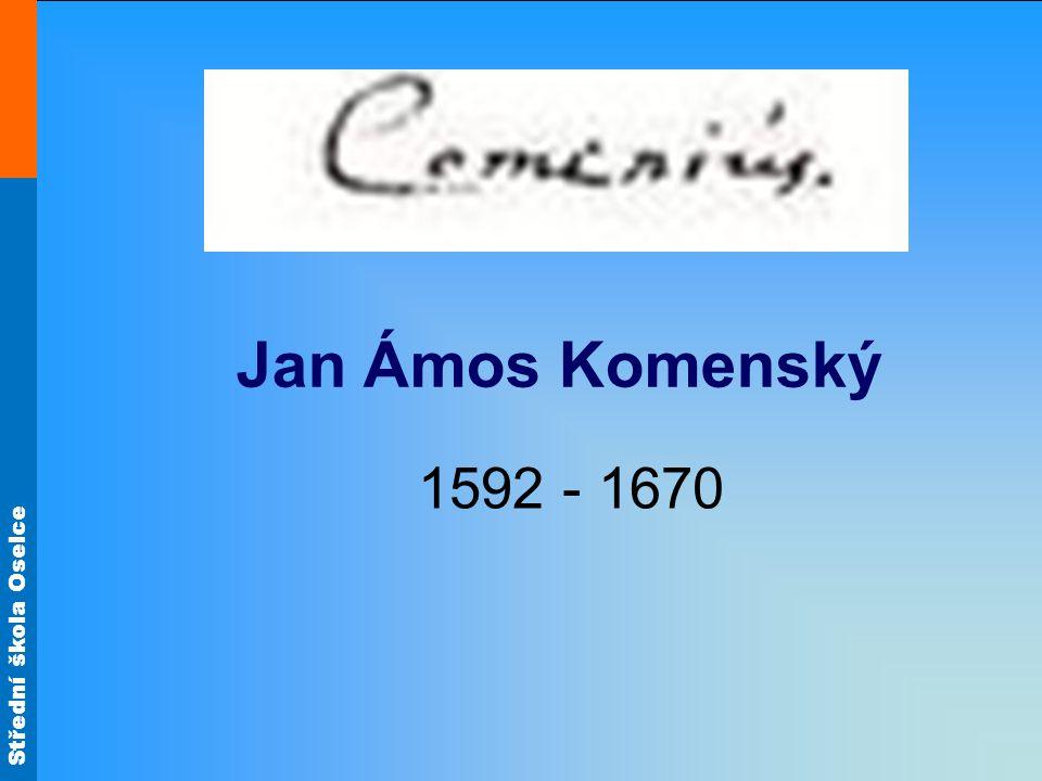 Střední škola Oselce Jan Ámos Komenský 1592 - 1670