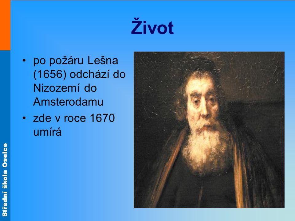 Střední škola Oselce Život po požáru Lešna (1656) odchází do Nizozemí do Amsterodamu zde v roce 1670 umírá