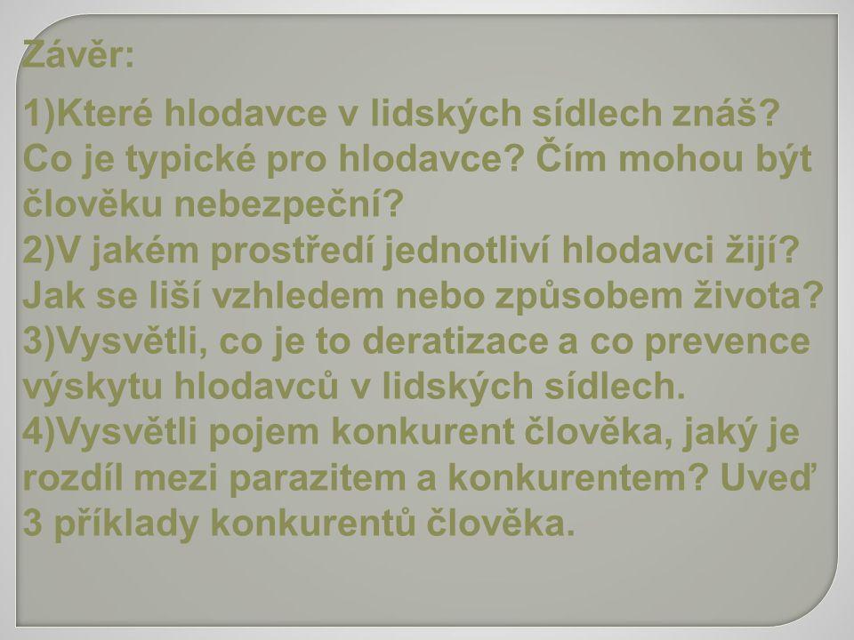 Závěr: 1)Které hlodavce v lidských sídlech znáš? Co je typické pro hlodavce? Čím mohou být člověku nebezpeční? 2)V jakém prostředí jednotliví hlodavci