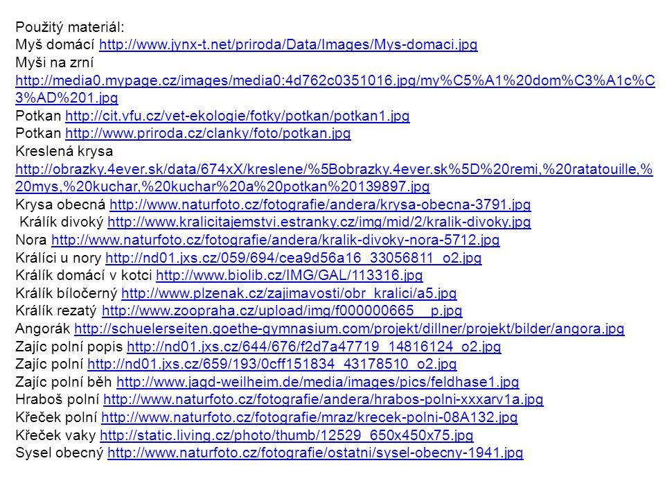 Použitý materiál: Myš domácí http://www.jynx-t.net/priroda/Data/Images/Mys-domaci.jpghttp://www.jynx-t.net/priroda/Data/Images/Mys-domaci.jpg Myši na