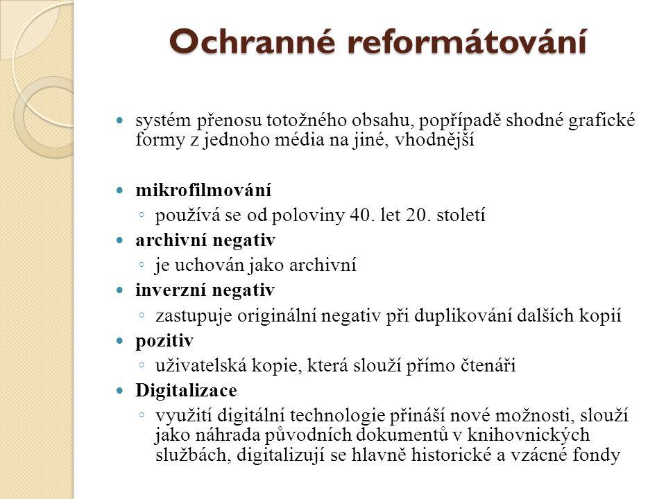 Ochranné reformátování systém přenosu totožného obsahu, popřípadě shodné grafické formy z jednoho média na jiné, vhodnější mikrofilmování ◦ používá se od poloviny 40.
