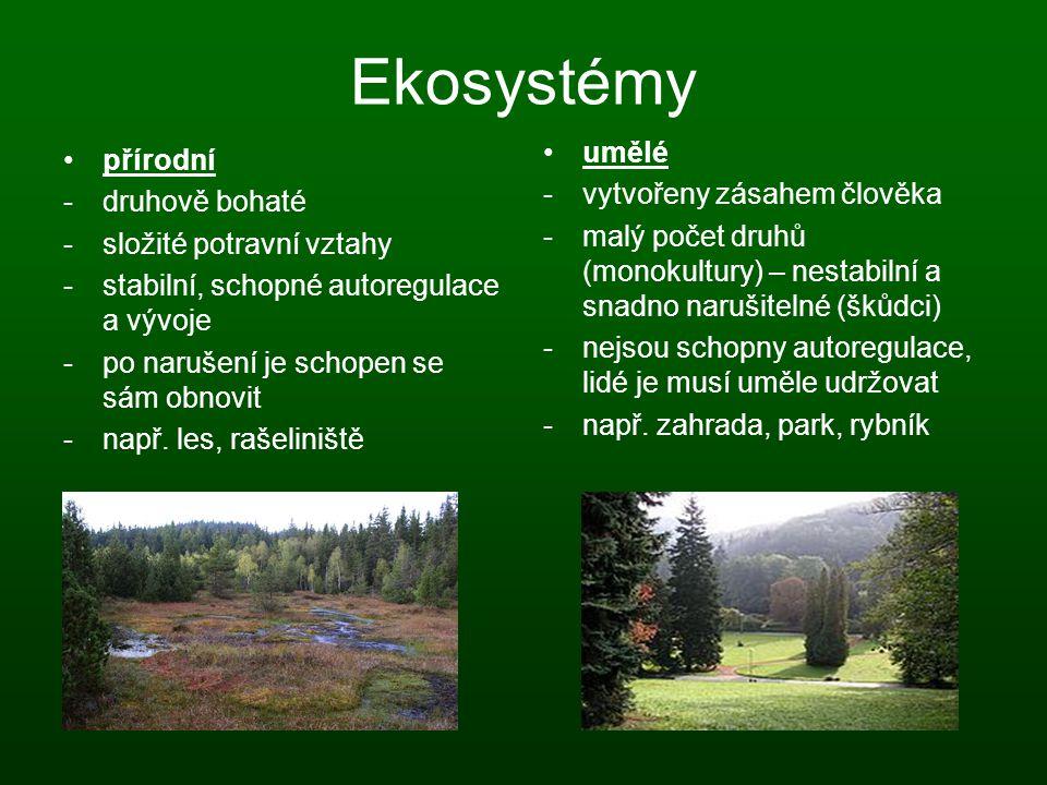 Ekosystémy přírodní -druhově bohaté -složité potravní vztahy -stabilní, schopné autoregulace a vývoje -po narušení je schopen se sám obnovit -např. le