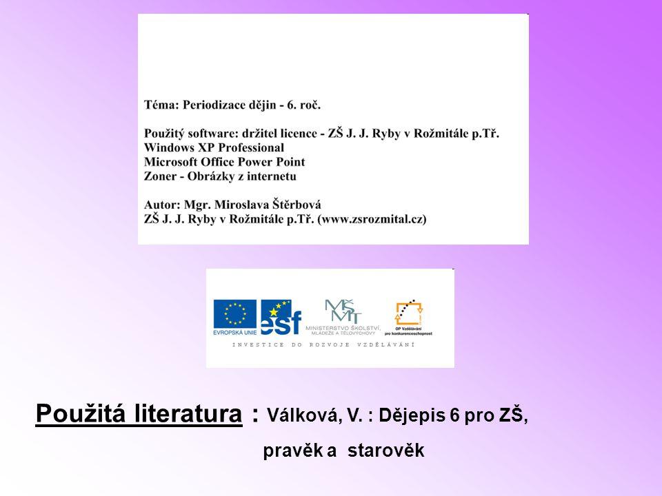 Použitá literatura : Válková, V. : Dějepis 6 pro ZŠ, pravěk a starověk