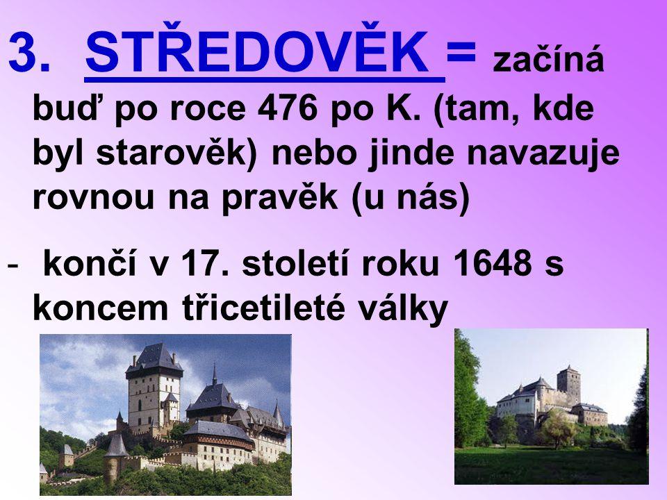 3.STŘEDOVĚK = začíná buď po roce 476 po K.