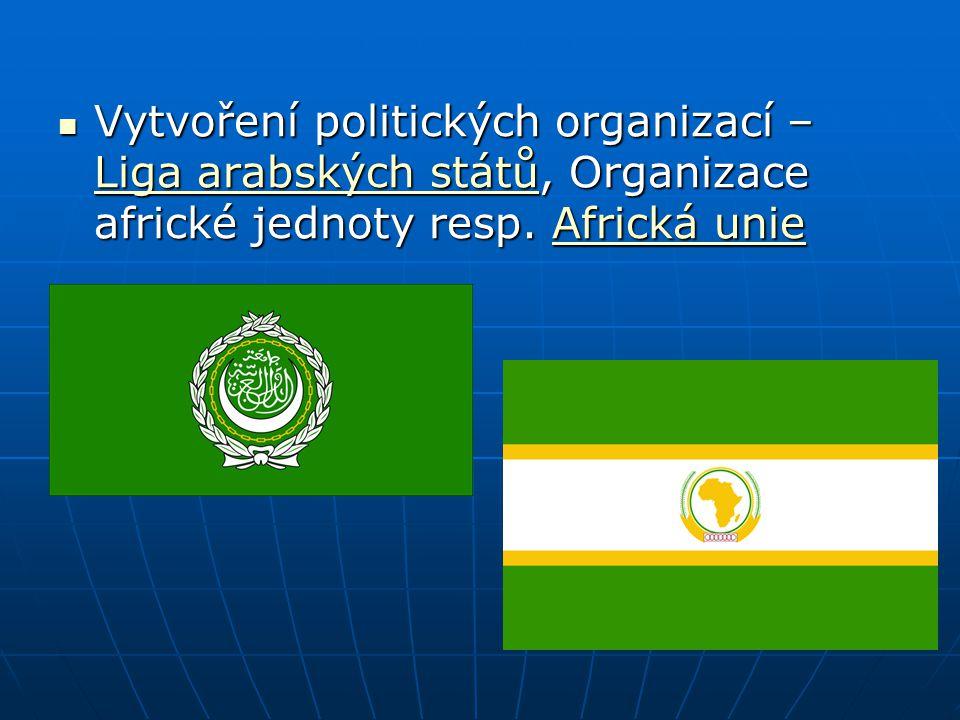 Vytvoření politických organizací – Liga arabských států, Organizace africké jednoty resp. Africká unie Vytvoření politických organizací – Liga arabský