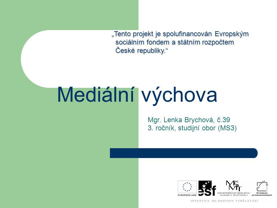 """Mediální výchova Mgr. Lenka Brychová, č.39 3. ročník, studijní obor (MS3) """"Tento projekt je spolufinancován Evropským sociálním fondem a státním rozpo"""