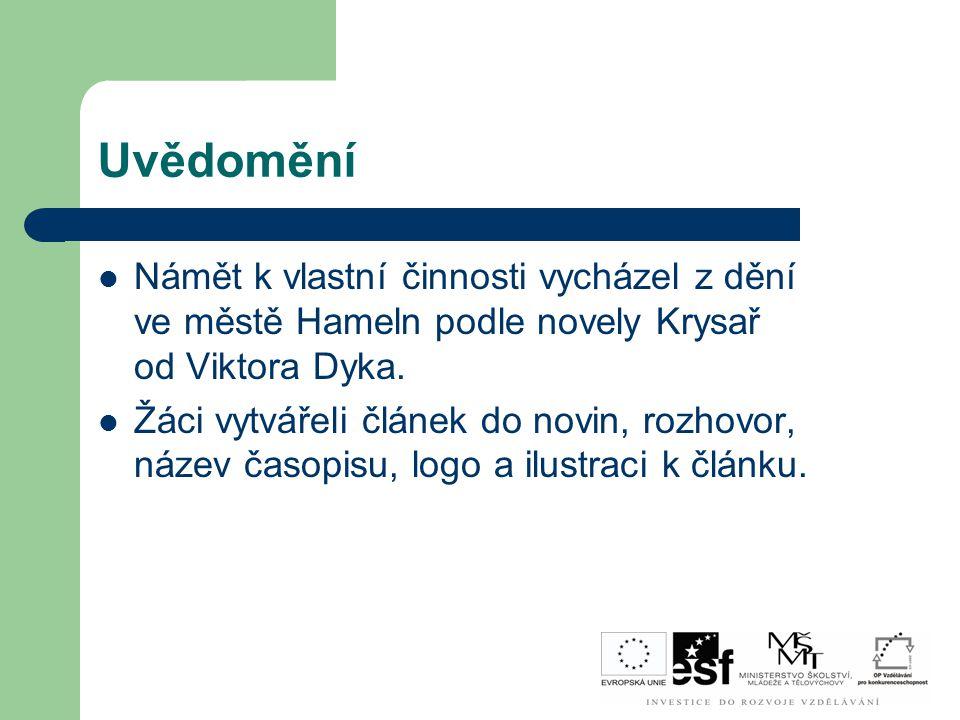 Uvědomění Námět k vlastní činnosti vycházel z dění ve městě Hameln podle novely Krysař od Viktora Dyka. Žáci vytvářeli článek do novin, rozhovor, náze