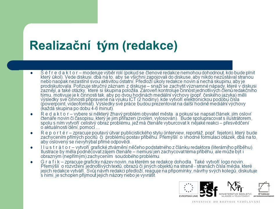 Realizační tým (redakce) Š é f r e d a k t o r – moderuje výběr rolí (pokud se členové redakce nemohou dohodnout, kdo bude plnit který úkol). Vede dis