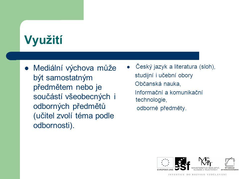 Využití Mediální výchova může být samostatným předmětem nebo je součástí všeobecných i odborných předmětů (učitel zvolí téma podle odbornosti). Český